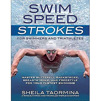 Swim Speed Strokes for Swimmers and Triathletes: Master Butterfly, Backstroke, Breaststroke, and Freestyle for...