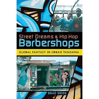 Gatan drömmar och Hip Hop frisörer globala Fantasy i Urban Tanzania av Weiss & Brad