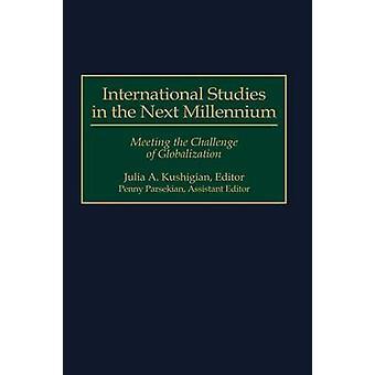 Internationale Studies in het volgende Millennium de uitdaging van de globalisering door Kushigian & Julia A.