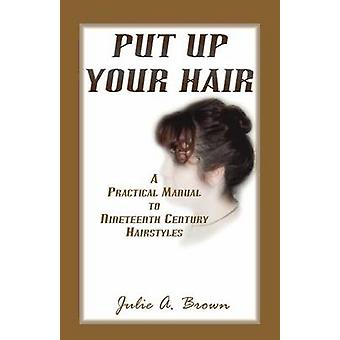 Put Up Your Hair by Brown & Julie A.