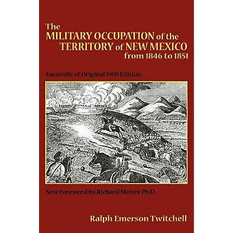 The Military Occupation of New Mexico by Twitchell & Ralph Emerson