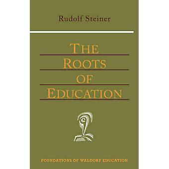 Roots of Education New Edition by Steiner & Rudolf