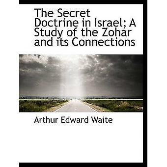 Die Geheimlehre in Israel eine Studie des Zohar und seiner Verbindungen von Waite & Arthur Edward