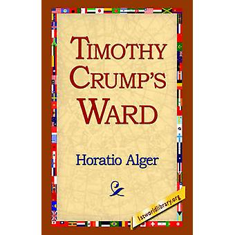 Timothy Crumps Ward by Alger & Horatio & Jr.