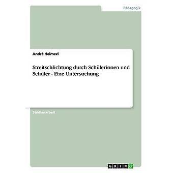 Streitschlichtung durch Schlerinnen und Schler  Eine Untersuchung by Heimerl & Andr