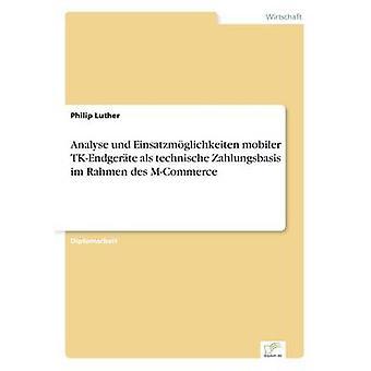 Analysieren Sie Und Einsatzmglichkeiten mobiler TKEndgerte als TU Zahlungsbasis Im Rahmen des MCommerce von Luther & Philip