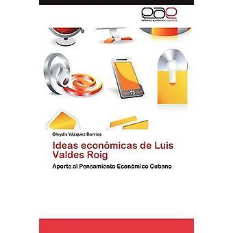 Idéer Economicas de Luis Valdes Roig av V. Zquez Barrios & Gleydis