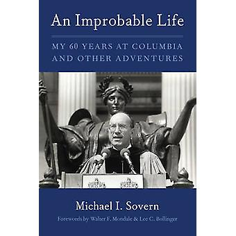 An Improbable Life - My Sixty Years at Columbia and Other Adventures b