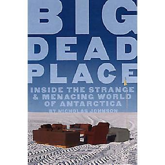 Big Dead Place - Inside the Strange and Menacing World of Antarctica b