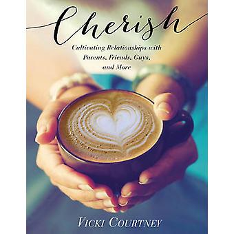 Cherish - Cultivating Relationships with Parents - Friends - Guys - an