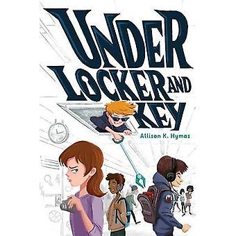 Under Locker and Key by Allison K Hymas - 9781481463430 Book