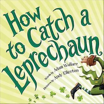 How to Catch a Leprechaun by Adam Wallace - Andy Elkerton - 978149263