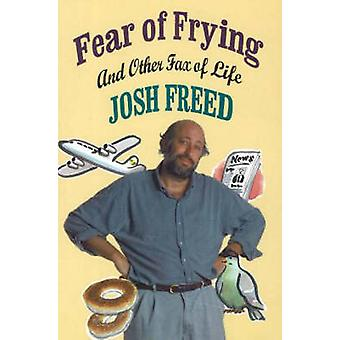 Fear of Frying and Other Fax of Life by Josh Freed - 9781550650570 Bo