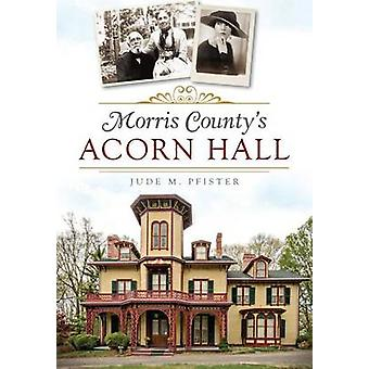 Morris County's Acorn Hall by Jude M Pfister - 9781626196315 Book