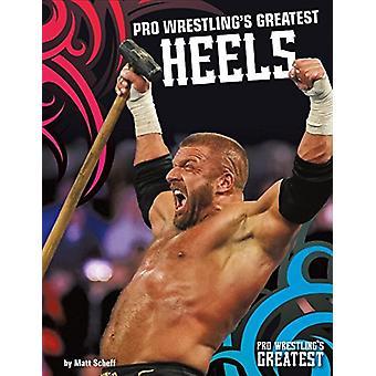Pro Wrestling's Greatest Heels by Matt Scheff - 9781680784954 Book