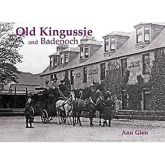 Old Kingussie and Badenoch - With Newtonmore and Dalwhinnie by Ann Gle