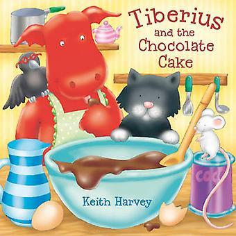 Tiberius and the Chocolate Cake by Keith Harvey - Heather Kirk - 9781