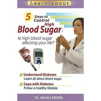 5 Steps to Control High Blood Sugar - Is High Blood Sugar Affecting Yo