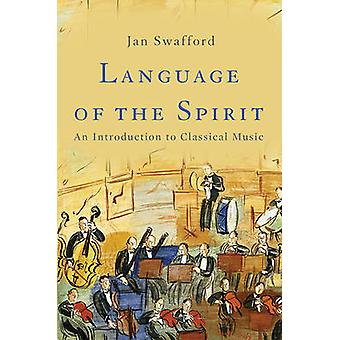 Language of the Spirit - An Introduction to Classical Music by Jan Swa