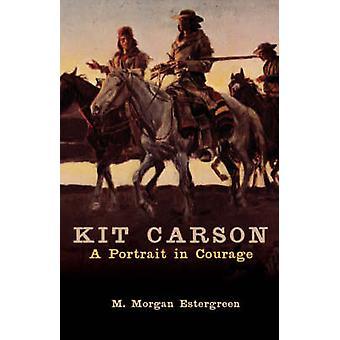 Kit Carson et portræt i Courage af Estergreen & M. Morgan