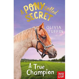 Pony Called Secret A True Champion by Olivia Tuffin