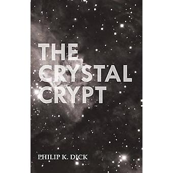 The Crystal Crypt by Dick & Philip K.
