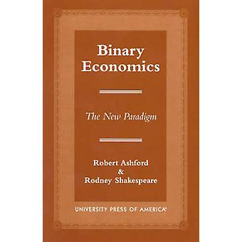 Binary Economics The New Paradigm by Ashford & Robert & Etc