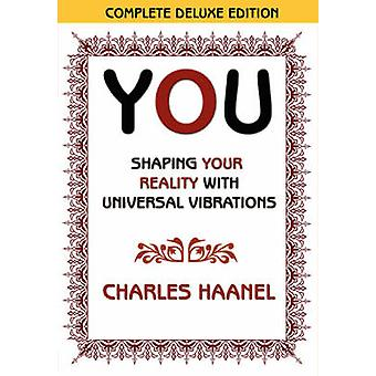You Shaping Your Reality with Universal Vibrations by Charles Haanel by Haanel & Charles