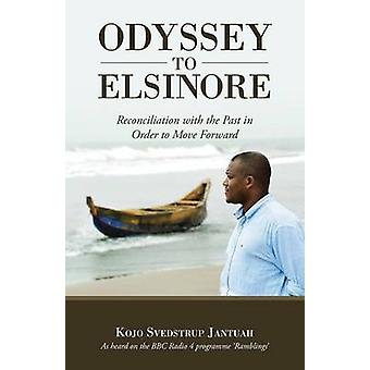 ODYSSEY TO ELSINORE Reconciliation with the Past in Order to Move Forward von Jantuah & Kojo Svedstrup