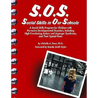 S.O.S. Social Skills in Our Schools A Social Skills Program for Children with Pervasive Developmentaly Disorders Including HighFunctioning Autism and Asperger Syndrome and Their Typical Peers by Dunn PhD & Michelle A.