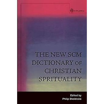 New Scm Dictionary of Christian Spirituality by Sheldrake & Philip