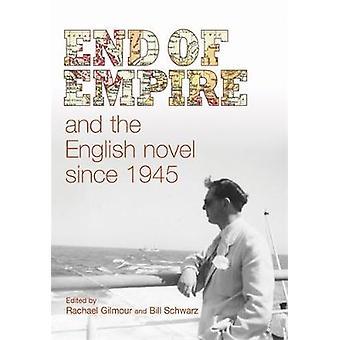 End of Empire och den engelska romanen sedan 1945 av Redigerad av Rachael Gilmour & Redigerad av Bill Schwarz