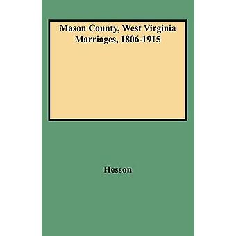 Mason County West Virginia Marriages 18061915 by Hesson & Julie Chapin