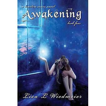 Awakening A Timeless Series Novel Book Four by Wiedmeier & Lisa L