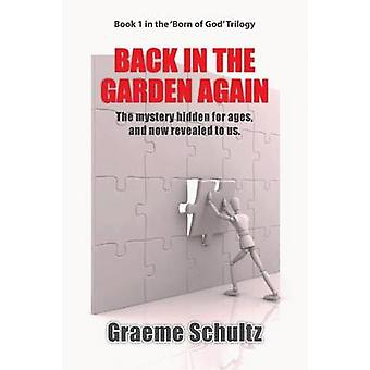 Back In The Garden Again The Mystery Hidden For Ages And Now Revealed To Us. by Schultz & Graeme