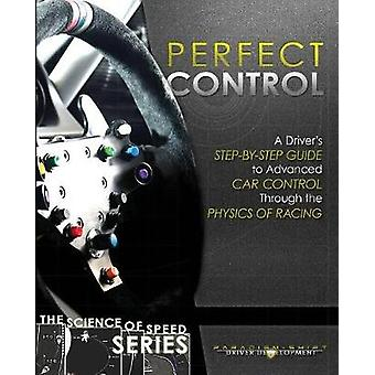 Perfect Control A Drivers StepbyStep Guide to Advanced Car Control Through the Physics of Racing by Driver Development & Paradigm Shift