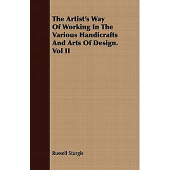 The Artists Way of Working in the Various Handicrafts and Arts of Design. Vol II by Sturgis & Russell