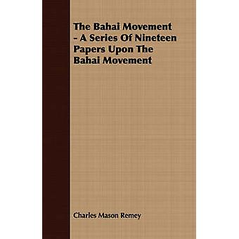 The Bahai Movement  A Series Of Nineteen Papers Upon The Bahai Movement by Remey & Charles Mason
