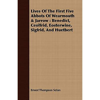 Lives Of The First Five Abbots Of Wearmouth  Jarrow  Benedict Ceolfrid Eosterwine Sigfrid And Huetbert by Wilcock & Rev Peter