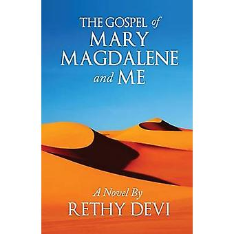 The Gospel of Mary Magdalene and Me by Devi & Rethy