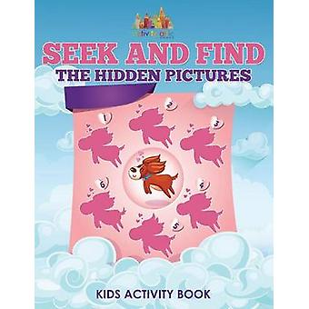 Seek and Find The Hidden Pictures Kids Activity Book by Activity Attic Books