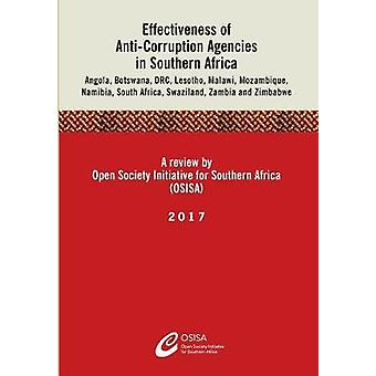 Effectiveness of AntiCorruption Agencies in Southern Africa Angola Botswana DRC Lesotho Malawi Mozambique Namibia South Africa Swaziland Zambia and Zimbabwe by OSISA