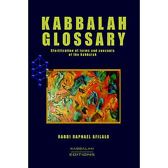 Kabbalah Glossary by Afilalo & Rabbi Raphael