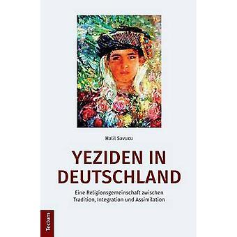 Yeziden in Deutschland Eine Religionsgemeinschaft zwischen Tradition Integration und Assimilation by Savucu & Halil