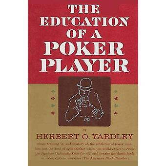 The Education of a Poker Player by Yardley & Herbert O