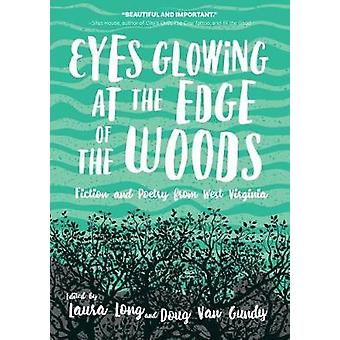 Eyes Glowing at the Edge of the Woods Fiction and Poetry from West Virginia by Long & Laura