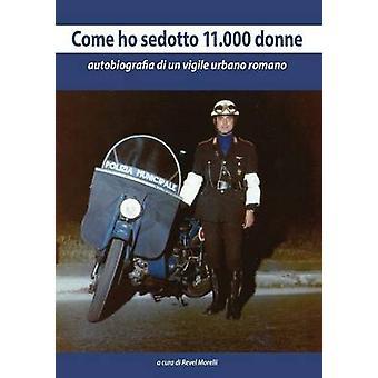 Come ho sedotto 11.000 donne by Morelli & Revel