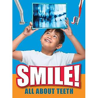 Smile! - All About Teeth by Ben Hubbard - 9781474762380 Book