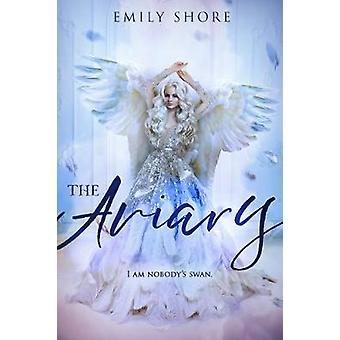 The Aviary by Emily Shore - 9781634223287 Book