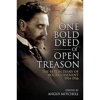 One Bold Deed of Open Treason - The Berlin Diary of Roger Casement 191